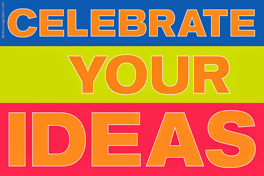 CELEBRATE YOUR IDEAS, <br>Adib Fricke: 'Big Ideas', Bedeutungslabor.com