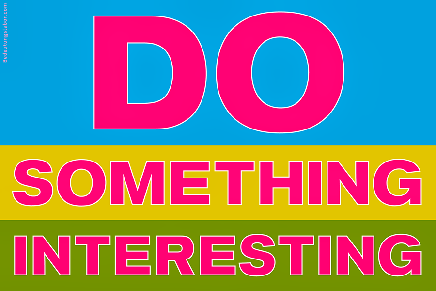 DO SOMETHING INTERESTING, <br>Adib Fricke: 'Big Ideas', Bedeutungslabor.com