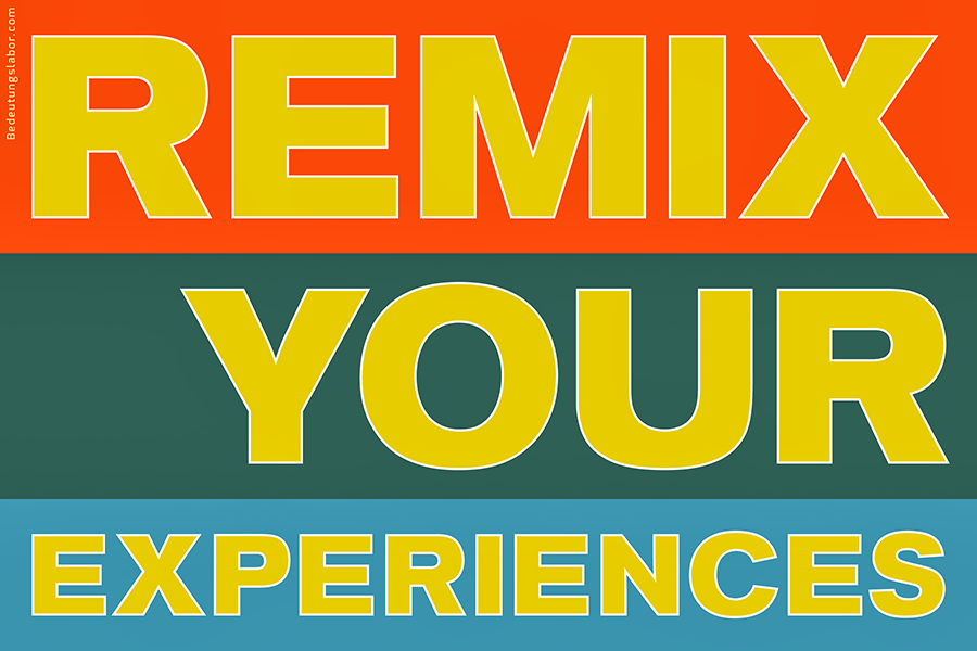 REMIX YOUR EXPERIENCES, <br>Adib Fricke: 'Big Ideas', Bedeutungslabor.com