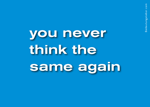 you never think the same again<br />(billboard motif from Your Brain is Your Brain, Bedeutungslabor.com)