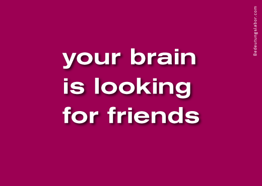 your brain is looking for friends<br />(billboard motif from Your Brain is Your Brain, Bedeutungslabor.com)