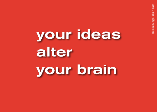 your ideas alter your brain<br />(billboard motif from Your Brain is Your Brain, Bedeutungslabor.com)